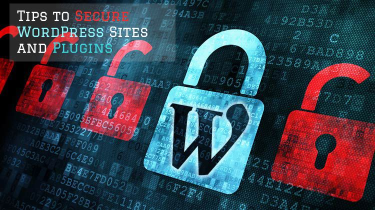 Tips to Secure WordPress Sites & Plugins